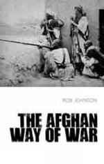The Afghan Way of War : Culture and Pragmatism: A Critical History - Rob Johnson