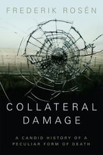 Collateral Damage : A Candid History of a Peculiar Form of Death - Frederik Rosen