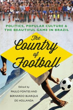 The Country of Football : Politics, Popular Culture and the Beautiful Game in Brazil