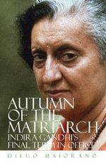 Autumn of the Matriarch : Indira Gandhi's Final Term in Office - Diego Maiorano