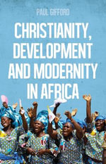 Christianity, Development and Modernity in Africa - Paul Gifford