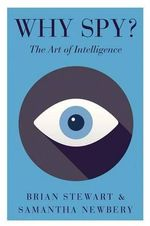 Why Spy? : On the Art of Intelligence - Brian Stewart