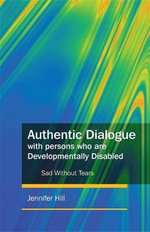 Authentic Dialogue with Persons Who are Developmentally Disabled : Sad without Tears - Jennifer Hill