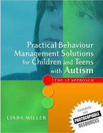 Practical Behaviour Management Solutions for Children and Teens with Autism : The 5P Approach - Linda Miller