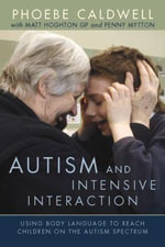 Autism and Intensive Interaction : Using Body Language to Reach Children on the Autism Spectrum - Phoebe Caldwell