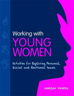 Work with Young Women : Positive Activities for Healthy Life, Love and Emotional Well-being - Vanessa Rogers