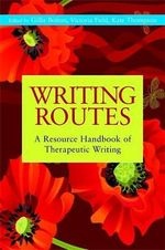 Writing Routes : A Resource Handbook of Therapeutic Writing - Gillie Bolton
