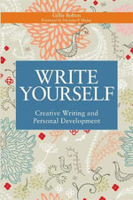 Write Yourself : Creative Writing and Personal Development - Gillie Bolton