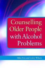 Counselling Older People with Alcohol Problems - Mike Fox