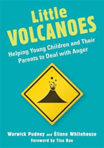 Little Volcanoes : Helping Young Children to Deal with Angry Feelings - Warwick Pudney