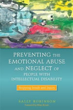 Preventing the Emotional Abuse and Neglect of People with Intellectual Disability : Stopping Insult and Injury - Sally Robinson