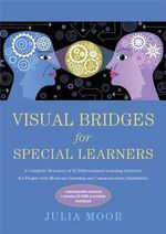 Visual Bridges for Special Learners : A Complete Resource of 32 Differentiated Learning Activities for People with Moderate Learning and Communication Disabilities - Julia Moor