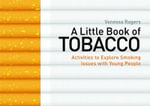 A Little Book of Tobacco : Activities to Explore Smoking Issues with Young People - Vanessa Rogers