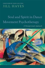 Soul and Spirit in Dance Movement Psychotherapy : Transpersonal Approaches - Jill Hayes