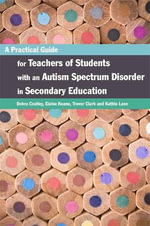 A Practical Guide for Teachers of Students with an Autism Spectrum Disorder in Secondary Education - Debra Costley