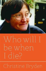 Who Will I be When I Die? - Christine Bryden
