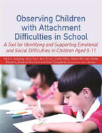Observing Children with Attachment or Emotional Difficulties in School : A Tool for Identifying and Supporting Emotional and Social Difficulties - Kim S. Golding