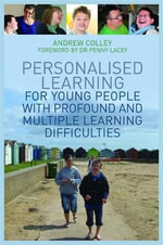 Personalised Learning for Young People with Profound and Multiple Learning Difficulties : Resources for Making Sense of Number - Andrew Colley