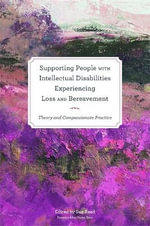 Supporting People with Intellectual Disabilities Experiencing Loss and Bereavement : Theory and Compassionate Practice