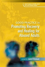 Good Practice in Promoting Recovery and Healing for Abused Adults : Good Practice - Jacki Pritchard