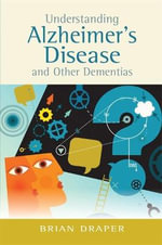 Understanding Alzheimer's Disease and Other Dementias : Complicity, Contradictions and Prospects - Brian Draper