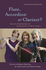 Flute, Accordion or Clarinet? : Using the Characteristics of Our Instruments in Music Therapy - Dawn Loombe