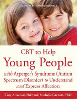 CBT to Help Young People with Asperger's Syndrome or Mild Autism to Understand and Express Affection : A Manual for Professionals - Tony Attwood