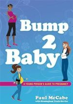 Bump 2 Baby : A Young Person's Guide to Pregnancy - Paul McCabe