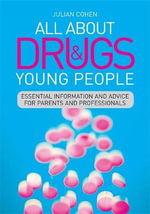 All About Drugs and Young People : Essential Information and Advice for Parents and Professionals - Julian Cohen