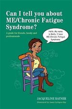 Can I Tell You About ME/chronic Fatigue Syndrome? : A Guide for Friends, Family and Professionals - Jacqueline Rayner