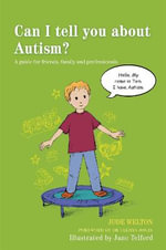 Can I Tell You About Autism? : A Guide for Friends, Family and Professionals - Jude Welton