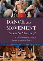 Dance and Movement for Older People : A Handbook for Activity Organisers and Carers - Delia Silvester