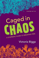 Caged in Chaos : A Dyspraxic Guide to Breaking Free - Victoria Biggs