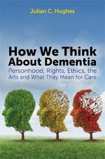 On Dementia : Persons, Rights, Art and Care - Julian C. Hughes
