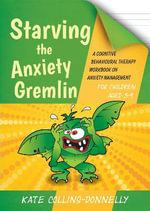 Starving the Anxiety Gremlin for Children Aged 5-9 : A Cognitive Behavioural Therapy Workbook on Anxiety Management - Kate Collins-Donnelly