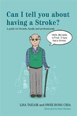 Can I Tell You About Having a Stroke? : A Guide for Friends, Family and Professionals - Lisa Taylor