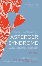 The other half of Asperger syndrome : A guide to living in an intimate relationship with a partner who has Asperger syndrome - Maxine C. Aston