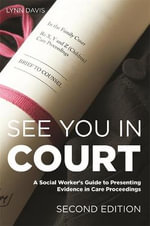 See You in Court : A Social Worker's Guide to Presenting Evidence in Care Proceedings Second Edition - Lynn Davis