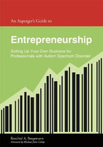 An Asperger Leader's Guide to Entrepreneurship : Setting Up Your Own Business for Leaders With Autism Spectrum Disorder - Rosalind A. Bergemann