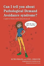 Can I Tell You About Pathological Demand Avoidance Syndrome? : A Guide for Friends, Family and Professionals - Ruth Fidler