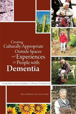 Creating Culturally-appropriate Outside Spaces and Experiences for People with Dementia : Using Nature and the Outdoors in Person-centred Care - Mary Marshall