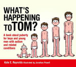 What's Happening to Tom? : A Book About Puberty for Boys and Young Men With Autism and Related Conditions - Kate E. Reynolds