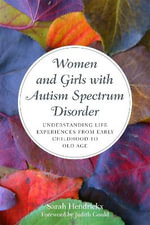 Women and Girls with Autism Spectrum Disorder : Understanding Life Experiences from Early Childhood to Old Age - Sarah Hendrickx