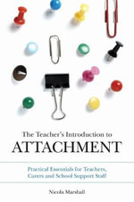 The Teacher's Introduction to Attachment : Tips and Strategies for Teachers, Carers and School Support Staff - Nicola Marshall