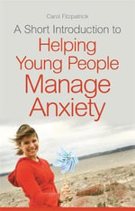 A Short Introduction to Helping Young People Manage Anxiety : JKP Short Introductions - Carol Fitzpatrick