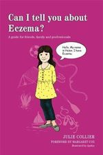 Can I Tell You About Eczema? : A Guide for Friends, Family and Professionals - Julie Collier