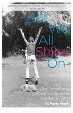 But We All Shine on : The Remarkable Orphans of Burbank Children's Home - Paolo Hewitt