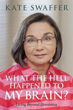 What the Hell Happened to My Brain? - Kate Swaffer