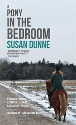 A Pony in the Bedroom : A Journey Through Asperger's, Assault, and Healing with Horses - Susan Dunne