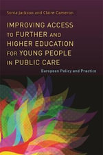 Improving Access to Further and Higher Education for Young People in Public Care : European Policy and Practice - Sonia Jackson